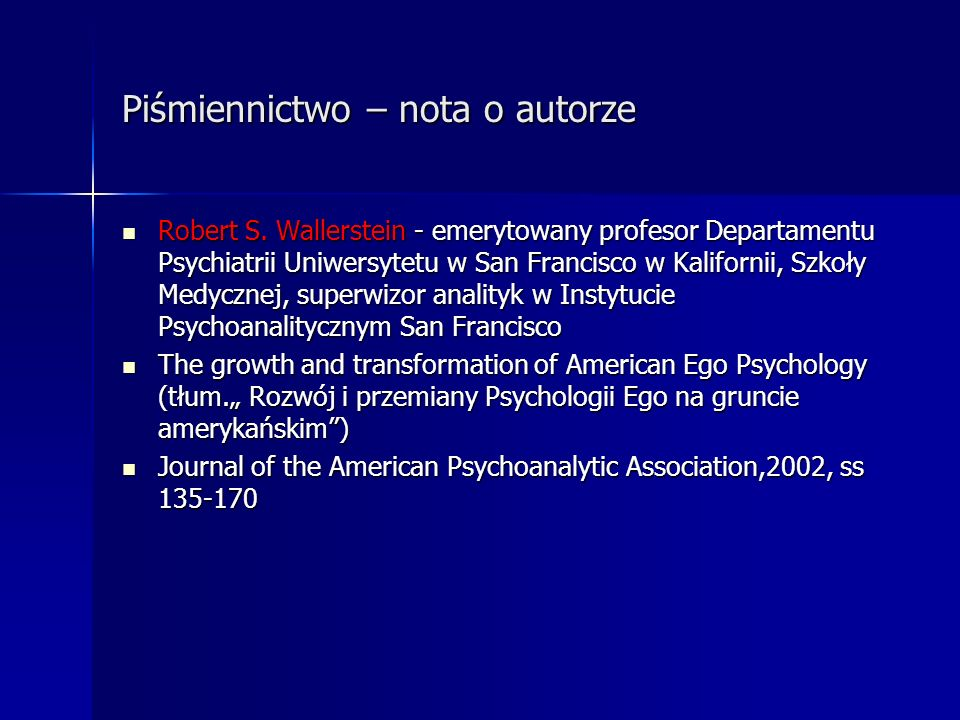 Psychologia dwóch osób a psychologia jednosobowa (tradycyjna psychologia ego) Tradycyjna psychologia jednoosobowej lub psychologia ego - skoncentrowane na intrapsychicznym konflikcie - wewnątrz pacjenta (rozumianym i interpretowanym przez obiektywnego analityka w kategoriach projekcji przeniesieniowych pacjenta wewnątrz sytuacji psychoanalitycznej) Tradycyjna psychologia jednoosobowej lub psychologia ego - skoncentrowane na intrapsychicznym konflikcie - wewnątrz pacjenta (rozumianym i interpretowanym przez obiektywnego analityka w kategoriach projekcji przeniesieniowych pacjenta wewnątrz sytuacji psychoanalitycznej) Psychologia dwóch osób - skupiona na interpsychicznym, lub interpersonalnym doświadczeniu wewnątrz przeniesieniowo – przeciwprzeniesieniowej rzeczywistości dwóch wchodzących ze sobą w interakcję osobowości lub podmiotów – pacjenta i analityka – razem konstruujących znaczenie wspólnego doświadczania procesu interakcji i opisujących swoje charakterystyczne sposoby doświadczania tej interakcji w relacji do struktur osobowości i doświadczeń życiowych obydwu współuczestników Psychologia dwóch osób - skupiona na interpsychicznym, lub interpersonalnym doświadczeniu wewnątrz przeniesieniowo – przeciwprzeniesieniowej rzeczywistości dwóch wchodzących ze sobą w interakcję osobowości lub podmiotów – pacjenta i analityka – razem konstruujących znaczenie wspólnego doświadczania procesu interakcji i opisujących swoje charakterystyczne sposoby doświadczania tej interakcji w relacji do struktur osobowości i doświadczeń życiowych obydwu współuczestników Mają na celu intencję rozwikłania -wyjaśnienia genezy i rozwoju prezentowanej przez pacjenta psychopatologii Mają na celu intencję rozwikłania -wyjaśnienia genezy i rozwoju prezentowanej przez pacjenta psychopatologii