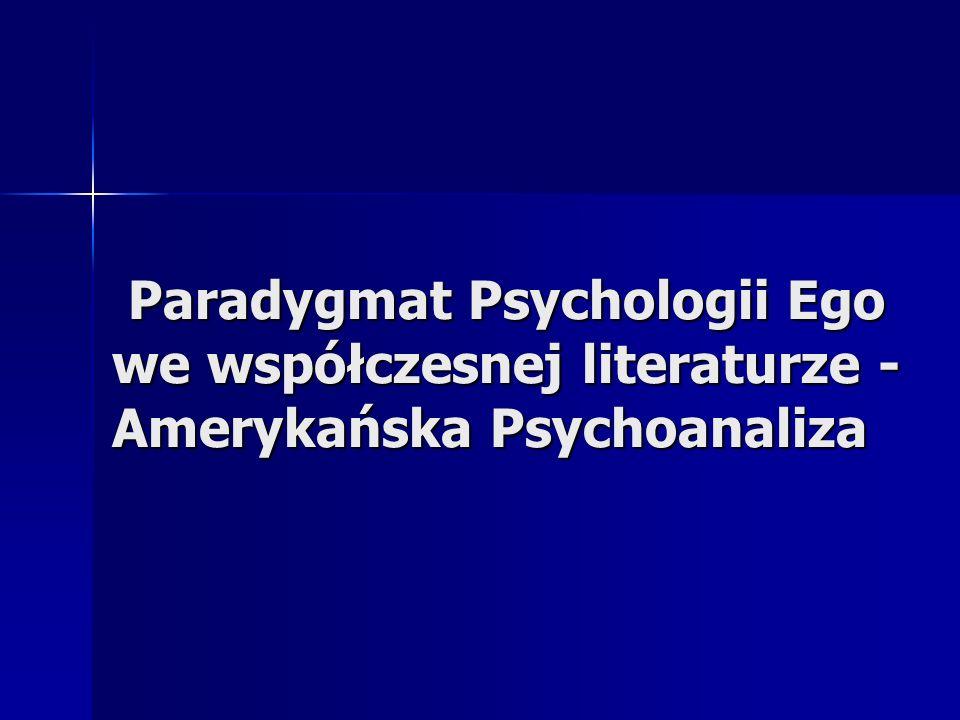 Paradygmat Psychologii Ego we współczesnej literaturze - Amerykańska Psychoanaliza Paradygmat Psychologii Ego we współczesnej literaturze - Amerykańsk