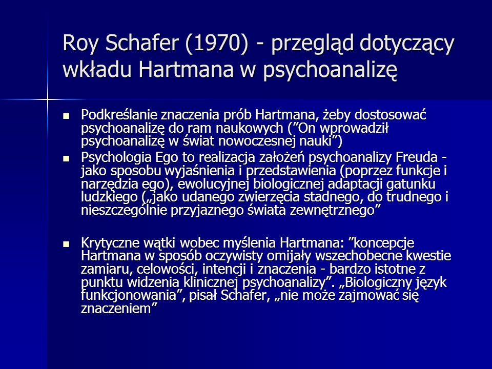 Roy Schafer (1970) - przegląd dotyczący wkładu Hartmana w psychoanalizę Podkreślanie znaczenia prób Hartmana, żeby dostosować psychoanalizę do ram nau