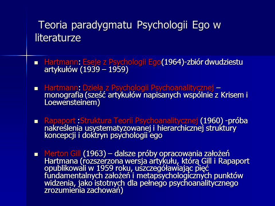 Teoria paradygmatu Psychologii Ego w literaturze Teoria paradygmatu Psychologii Ego w literaturze Hartmann: Eseje z Psychologii Ego(1964)-zbiór dwudzi