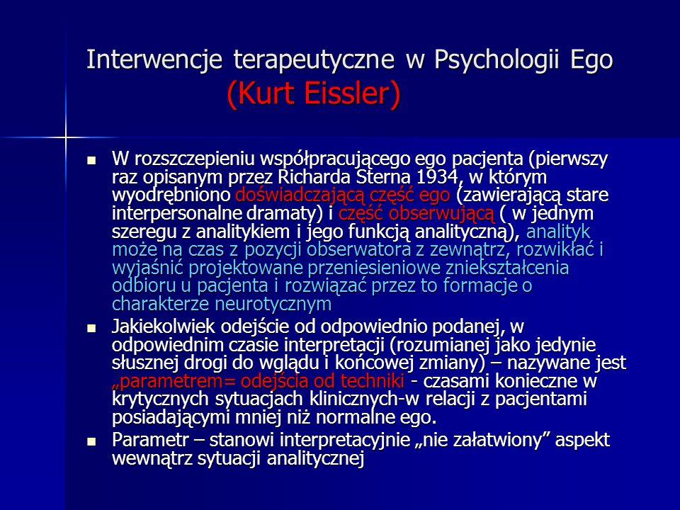 Interwencje terapeutyczne w Psychologii Ego (Kurt Eissler) W rozszczepieniu współpracującego ego pacjenta (pierwszy raz opisanym przez Richarda Sterna