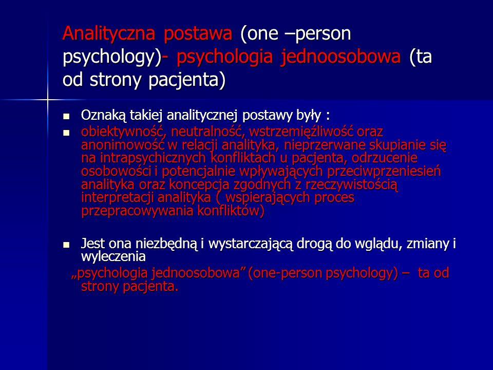 Analityczna postawa (one –person psychology)- psychologia jednoosobowa (ta od strony pacjenta) Oznaką takiej analitycznej postawy były : Oznaką takiej