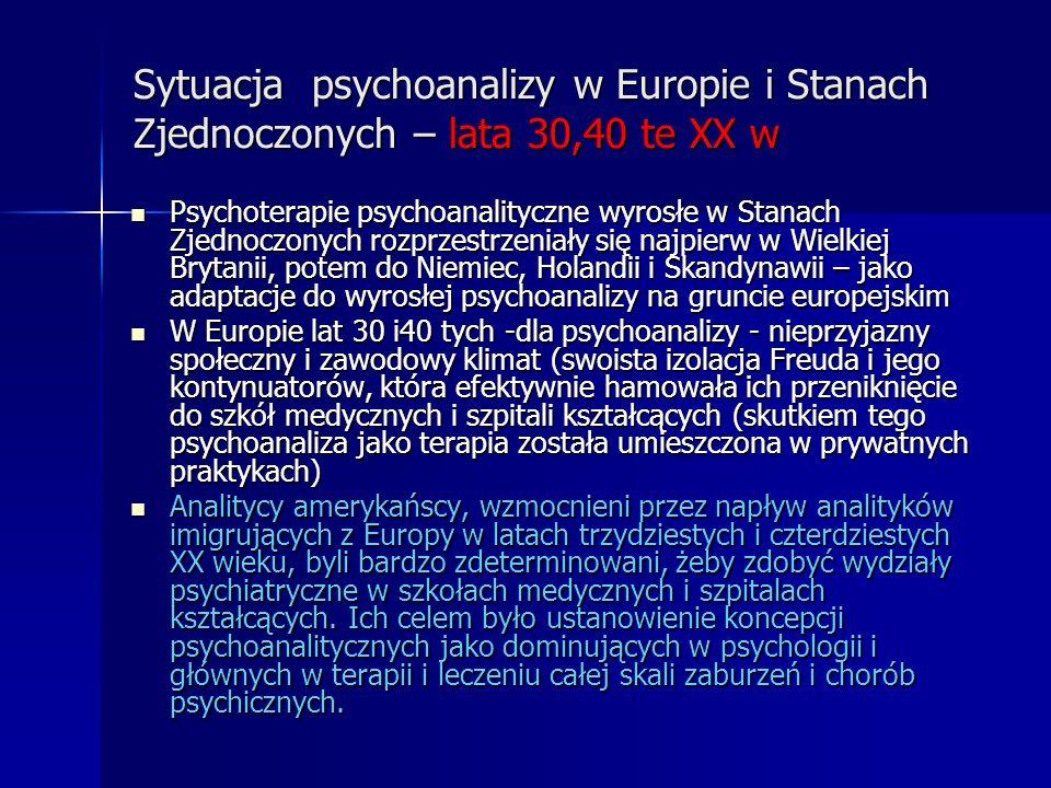 Sytuacja psychoanalizy w Europie i Stanach Zjednoczonych – lata 30,40 te XX w Psychoterapie psychoanalityczne wyrosłe w Stanach Zjednoczonych rozprzes