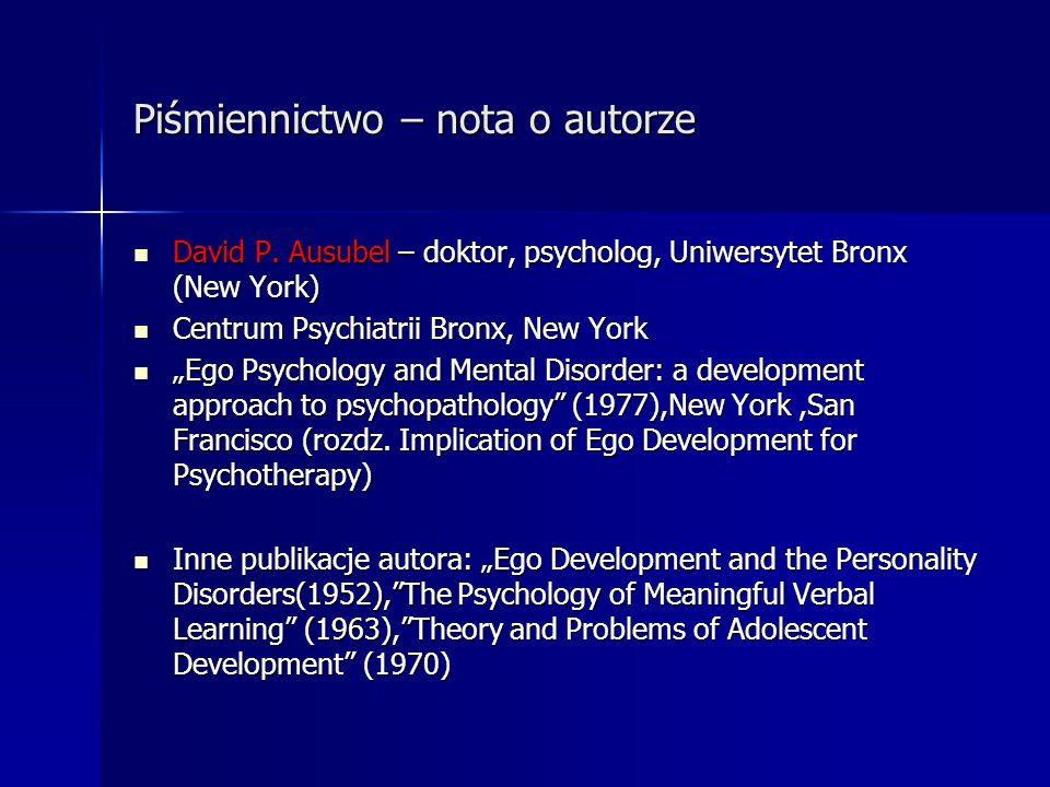 Piśmiennictwo – nota o autorze David P. Ausubel – doktor, psycholog, Uniwersytet Bronx (New York) David P. Ausubel – doktor, psycholog, Uniwersytet Br