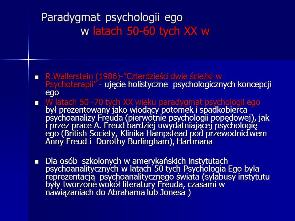 Paradygmat psychologii ego w latach 50-60 tych XX w Paradygmat psychologii ego w latach 50-60 tych XX w R.Wallerstein (1986)-Czterdzieści dwie ścieżki