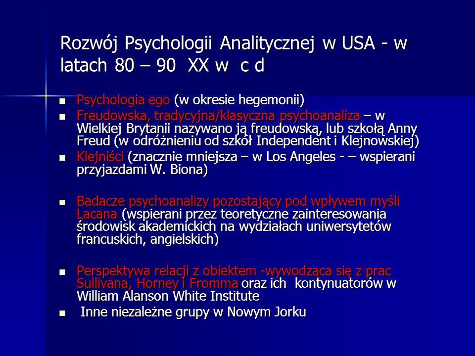 Rozwój Psychologii Analitycznej w USA - w latach 80 – 90 XX w c d Psychologia ego (w okresie hegemonii) Psychologia ego (w okresie hegemonii) Freudows