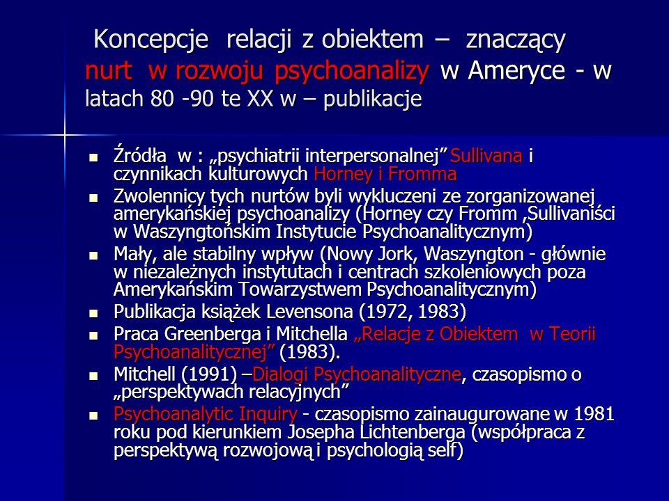 Koncepcje relacji z obiektem – znaczący nurt w rozwoju psychoanalizy w Ameryce - w latach 80 -90 te XX w – publikacje Koncepcje relacji z obiektem – z