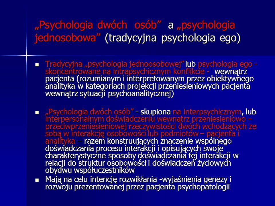 Psychologia dwóch osób a psychologia jednosobowa (tradycyjna psychologia ego) Tradycyjna psychologia jednoosobowej lub psychologia ego - skoncentrowan