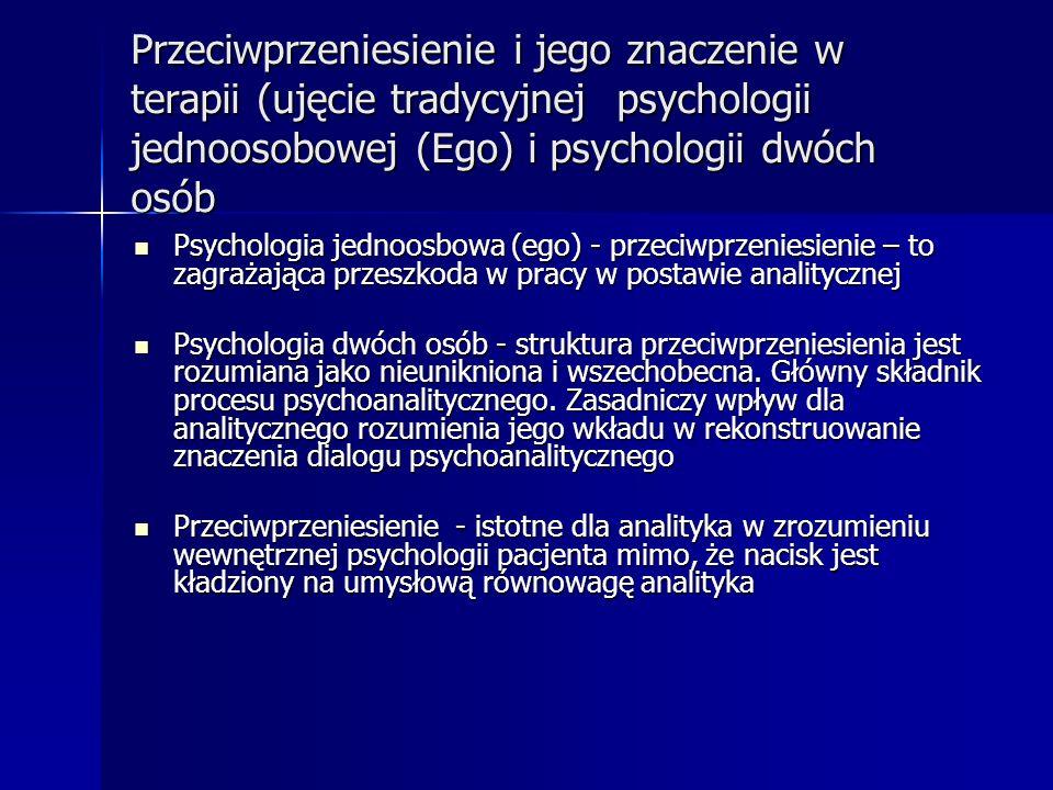Przeciwprzeniesienie i jego znaczenie w terapii (ujęcie tradycyjnej psychologii jednoosobowej (Ego) i psychologii dwóch osób Psychologia jednoosbowa (