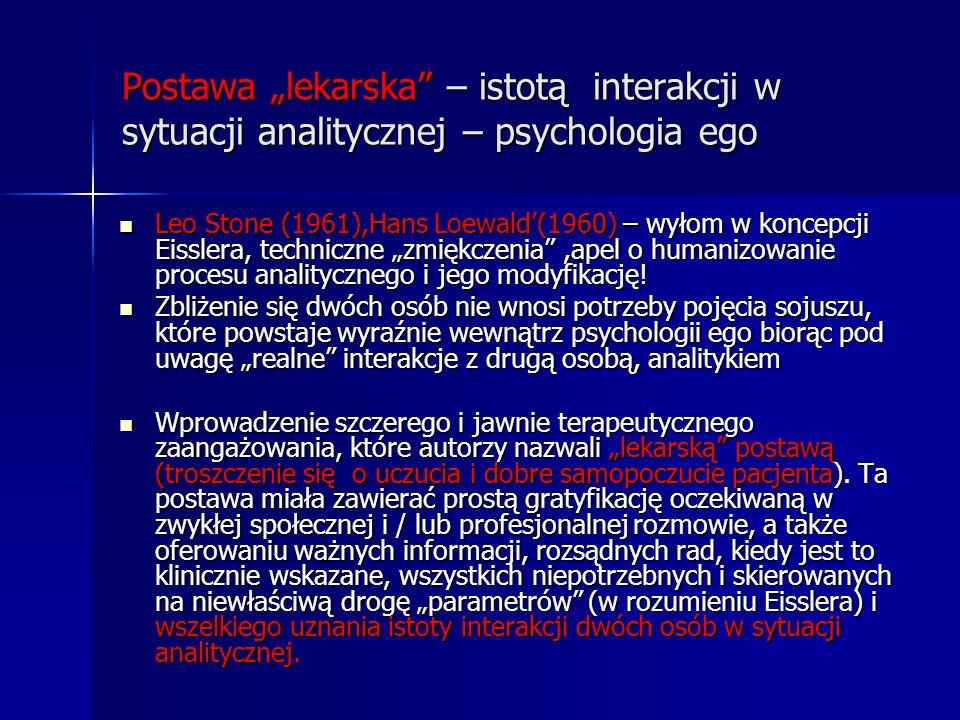 Postawa lekarska – istotą interakcji w sytuacji analitycznej – psychologia ego Leo Stone (1961),Hans Loewald(1960) – wyłom w koncepcji Eisslera, techn