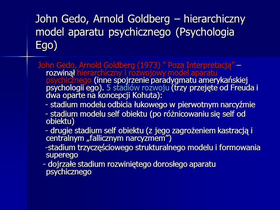 John Gedo, Arnold Goldberg – hierarchiczny model aparatu psychicznego (Psychologia Ego) John Gedo, Arnold Goldberg (1973) Poza Interpretacją – rozwiną