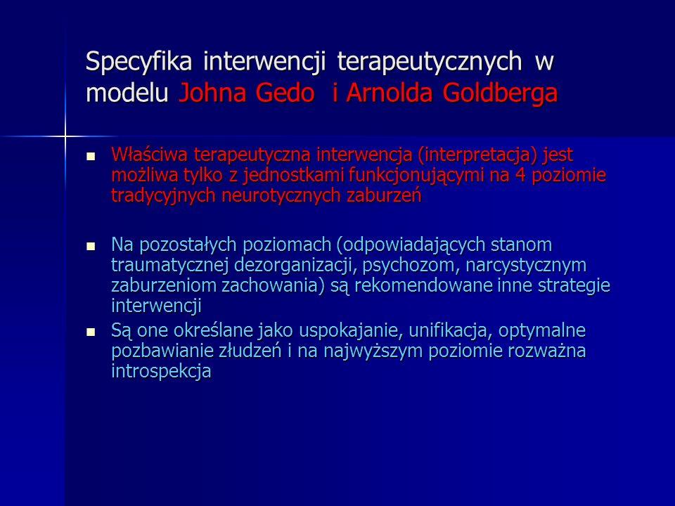 Specyfika interwencji terapeutycznych w modelu Johna Gedo i Arnolda Goldberga Właściwa terapeutyczna interwencja (interpretacja) jest możliwa tylko z