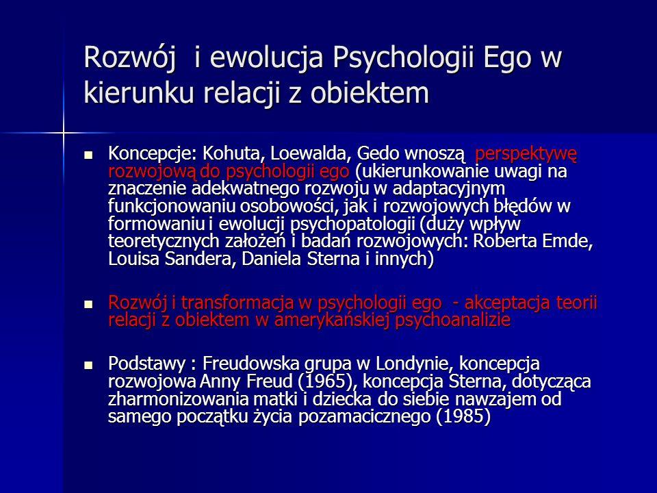 Rozwój i ewolucja Psychologii Ego w kierunku relacji z obiektem Koncepcje: Kohuta, Loewalda, Gedo wnoszą perspektywę rozwojową do psychologii ego (uki