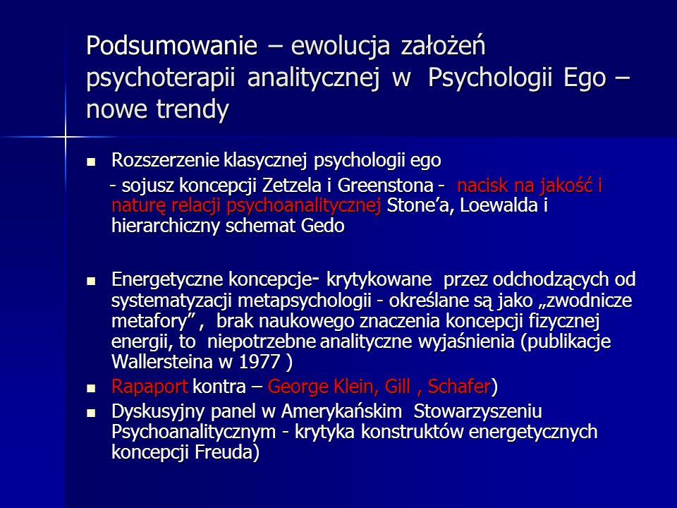 Podsumowanie – ewolucja założeń psychoterapii analitycznej w Psychologii Ego – nowe trendy Rozszerzenie klasycznej psychologii ego Rozszerzenie klasyc