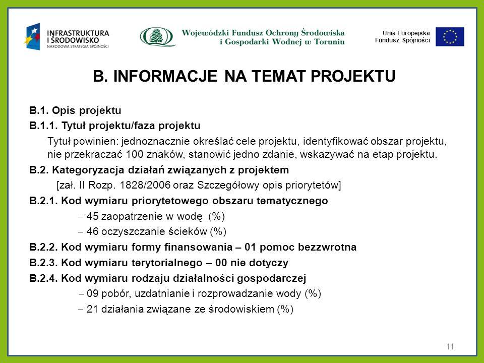 Unia Europejska Fundusz Spójności B. INFORMACJE NA TEMAT PROJEKTU B.1. Opis projektu B.1.1. Tytuł projektu/faza projektu Tytuł powinien: jednoznacznie