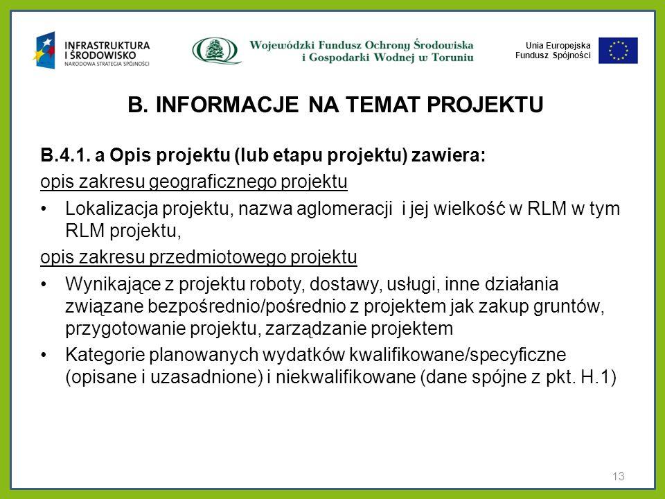 Unia Europejska Fundusz Spójności B. INFORMACJE NA TEMAT PROJEKTU B.4.1. a Opis projektu (lub etapu projektu) zawiera: opis zakresu geograficznego pro