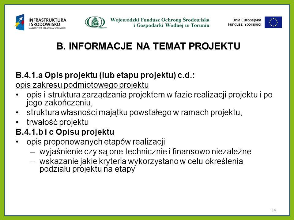 Unia Europejska Fundusz Spójności B. INFORMACJE NA TEMAT PROJEKTU B.4.1.a Opis projektu (lub etapu projektu) c.d.: opis zakresu podmiotowego projektu