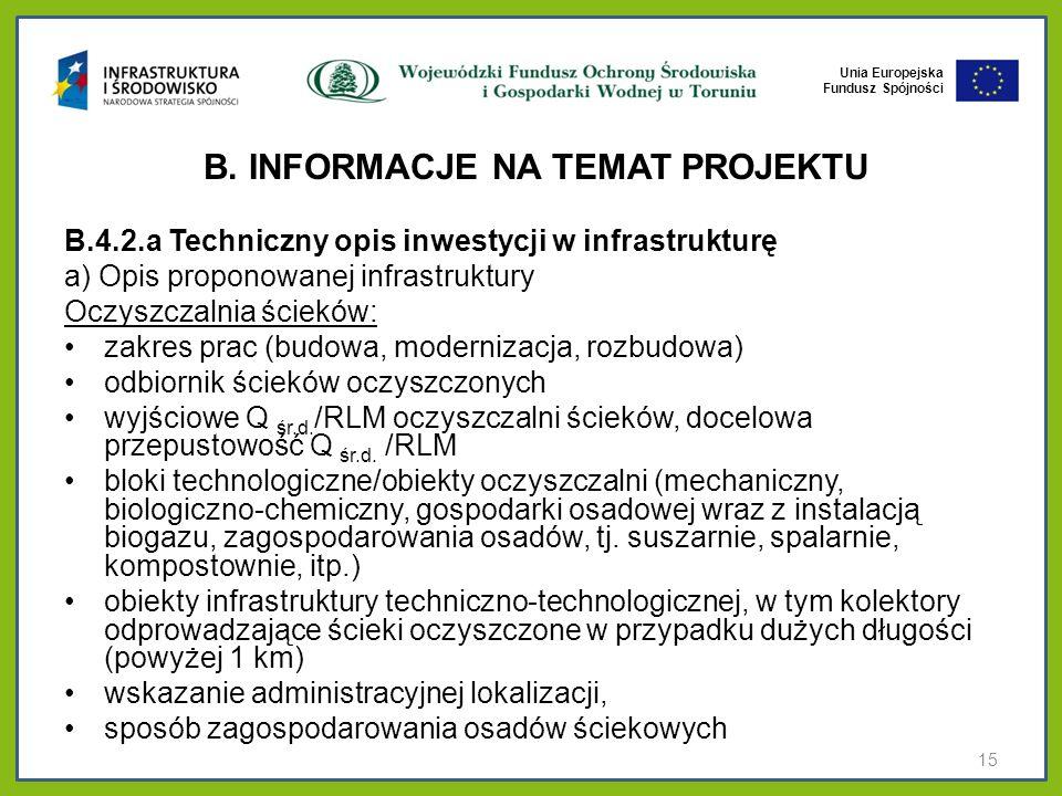 Unia Europejska Fundusz Spójności B. INFORMACJE NA TEMAT PROJEKTU B.4.2.a Techniczny opis inwestycji w infrastrukturę a) Opis proponowanej infrastrukt