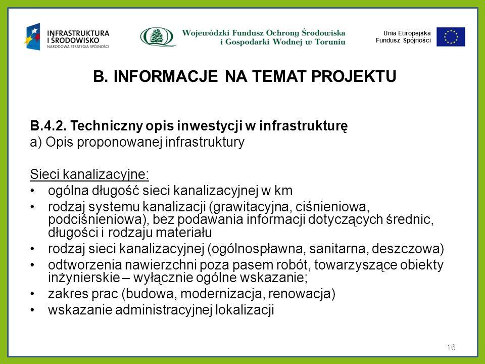Unia Europejska Fundusz Spójności B. INFORMACJE NA TEMAT PROJEKTU B.4.2. Techniczny opis inwestycji w infrastrukturę a) Opis proponowanej infrastruktu