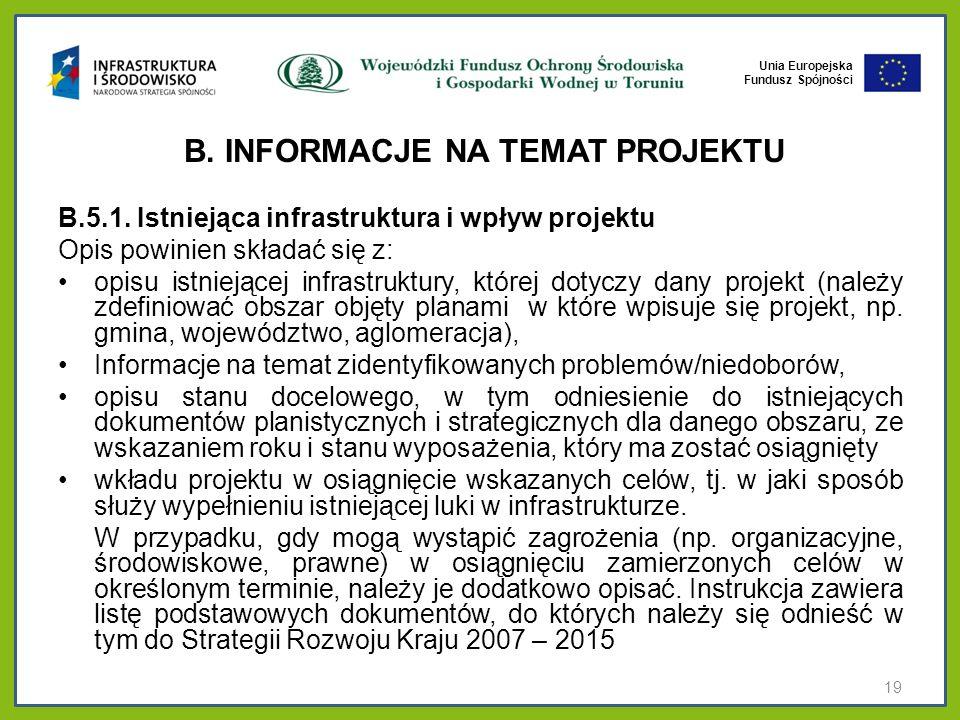Unia Europejska Fundusz Spójności B. INFORMACJE NA TEMAT PROJEKTU B.5.1. Istniejąca infrastruktura i wpływ projektu Opis powinien składać się z: opisu