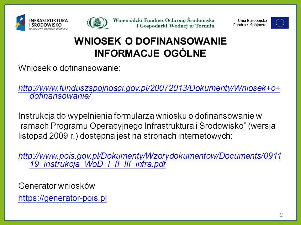 Unia Europejska Fundusz Spójności WNIOSEK O DOFINANSOWANIE INFORMACJE OGÓLNE Wniosek o dofinansowanie: http://www.funduszspojnosci.gov.pl/20072013/Dok
