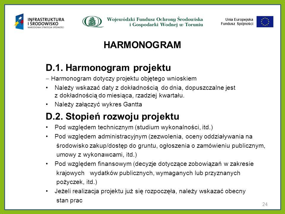 Unia Europejska Fundusz Spójności HARMONOGRAM D.1. Harmonogram projektu Harmonogram dotyczy projektu objętego wnioskiem Należy wskazać daty z dokładno
