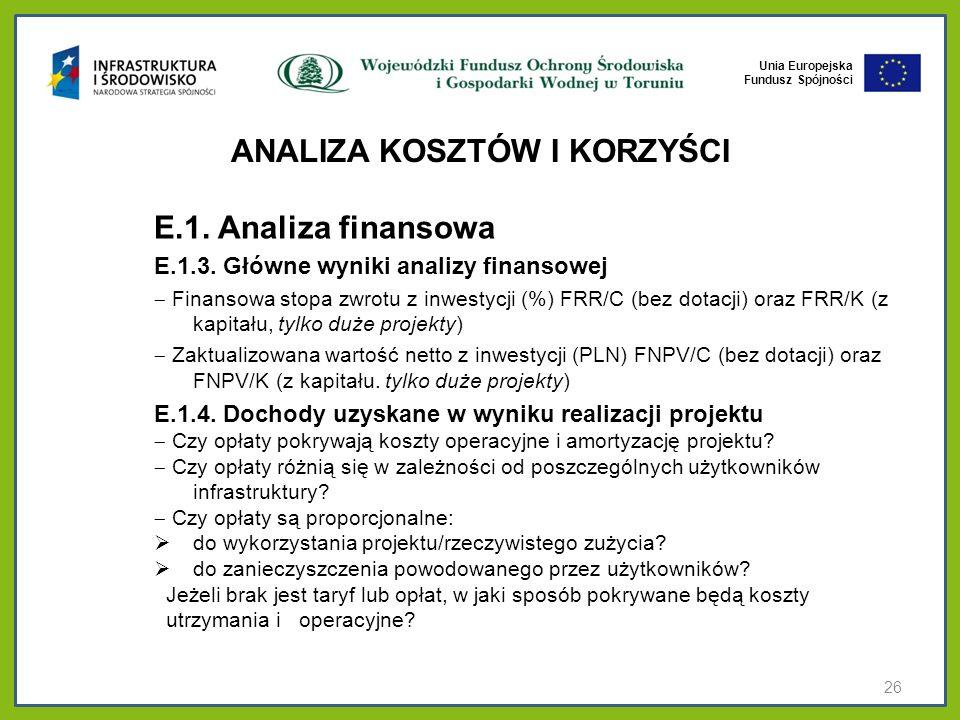 Unia Europejska Fundusz Spójności ANALIZA KOSZTÓW I KORZYŚCI E.1. Analiza finansowa E.1.3. Główne wyniki analizy finansowej Finansowa stopa zwrotu z i