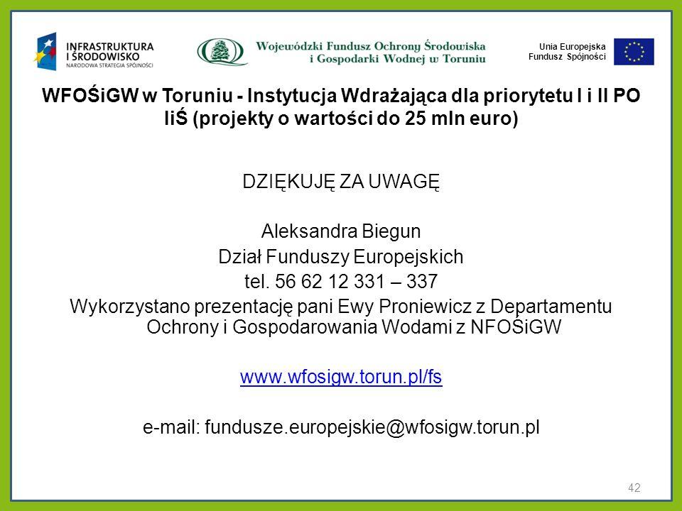 Unia Europejska Fundusz Spójności WFOŚiGW w Toruniu - Instytucja Wdrażająca dla priorytetu I i II PO IiŚ (projekty o wartości do 25 mln euro) DZIĘKUJĘ