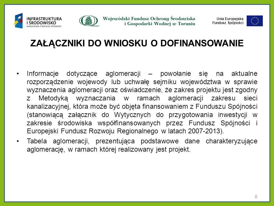 Unia Europejska Fundusz Spójności BŁĘDY – OCENA FORMALNA Brak spełnienia wskaźnika koncentracji 120 Mk/km (wyjątki zgodnie z Rozporządzeniem Ministra Środowiska w/s wyznaczania obszaru i granic aglomeracji) Niewystarczająca gotowość projektów do realizacji: brak zgodności z miejscowym planem zagospodarowania przestrzennego, brak decyzji lokalizacyjnych, brak decyzji środowiskowych, brak pozwoleń budowlanych (min.