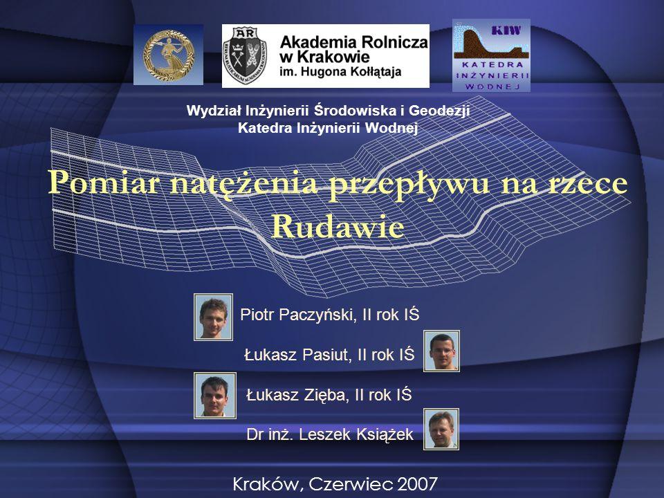 Wydział Inżynierii Środowiska i Geodezji Katedra Inżynierii Wodnej Kraków, Czerwiec 2007 Piotr Paczyński, II rok IŚ Łukasz Pasiut, II rok IŚ Łukasz Zi