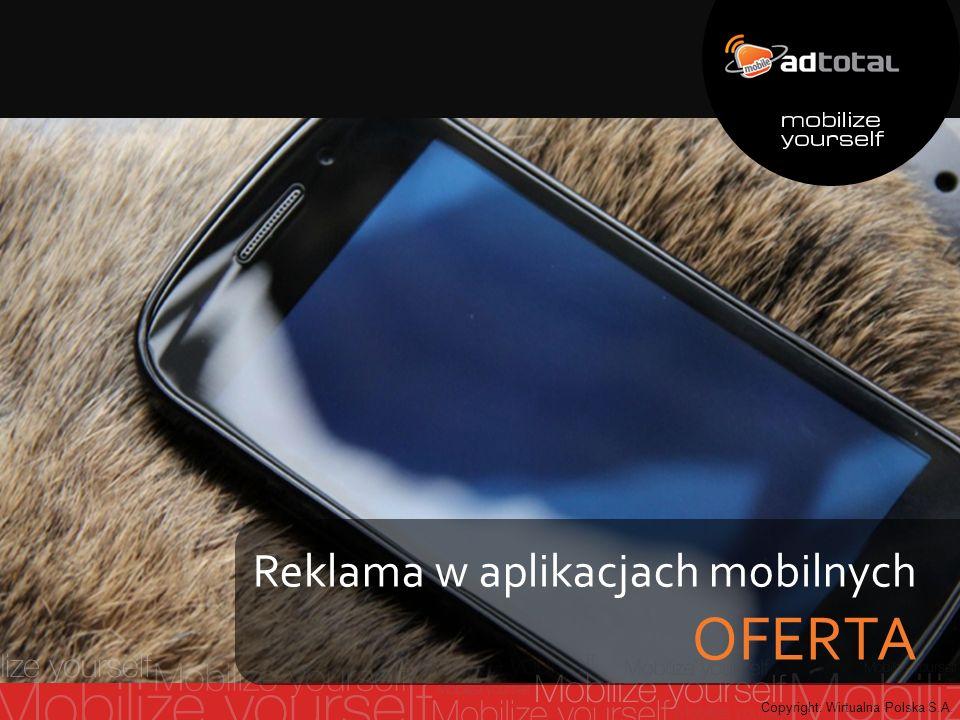 Copyright: Wirtualna Polska S.A. Reklama w aplikacjach mobilnych OFERTA