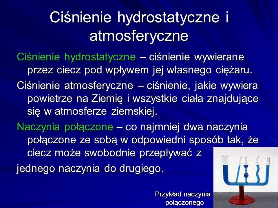 31 Ciśnienie hydrostatyczne i atmosferyczne Ciśnienie hydrostatyczne – ciśnienie wywierane przez ciecz pod wpływem jej własnego ciężaru. Ciśnienie atm