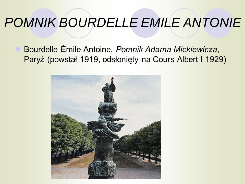 POMNIK BOURDELLE EMILE ANTONIE Bourdelle Émile Antoine, Pomnik Adama Mickiewicza, Paryż (powstał 1919, odsłonięty na Cours Albert I 1929)