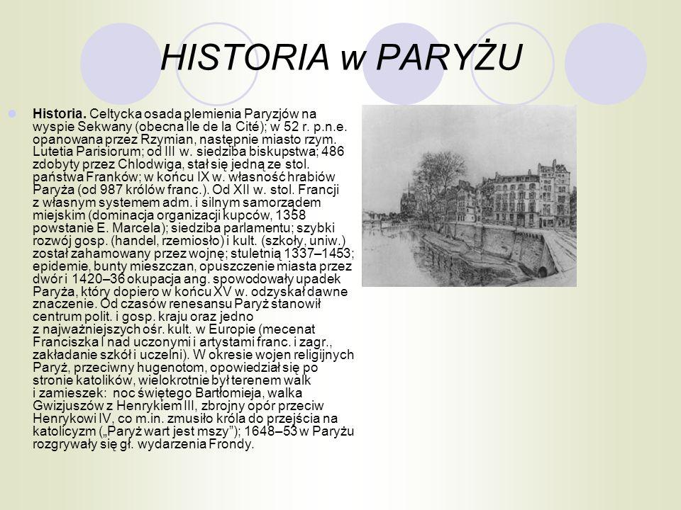 HISTORIA w PARYŻU Historia. Celtycka osada plemienia Paryzjów na wyspie Sekwany (obecna Île de la Cité); w 52 r. p.n.e. opanowana przez Rzymian, nastę
