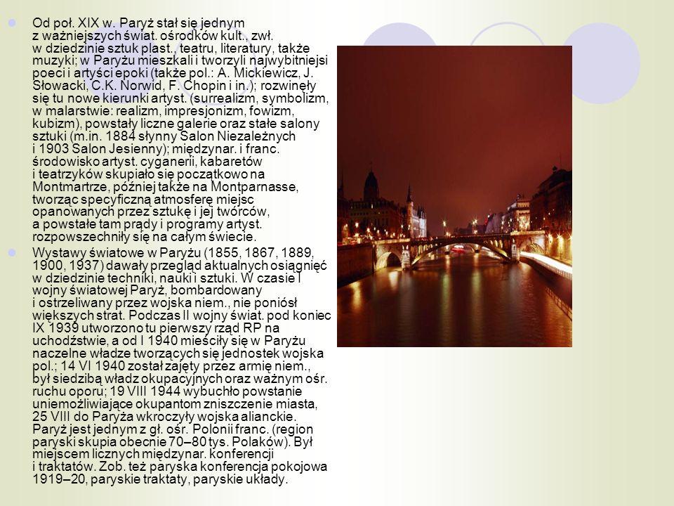 Od poł. XIX w. Paryż stał się jednym z ważniejszych świat. ośrodków kult., zwł. w dziedzinie sztuk plast., teatru, literatury, także muzyki; w Paryżu
