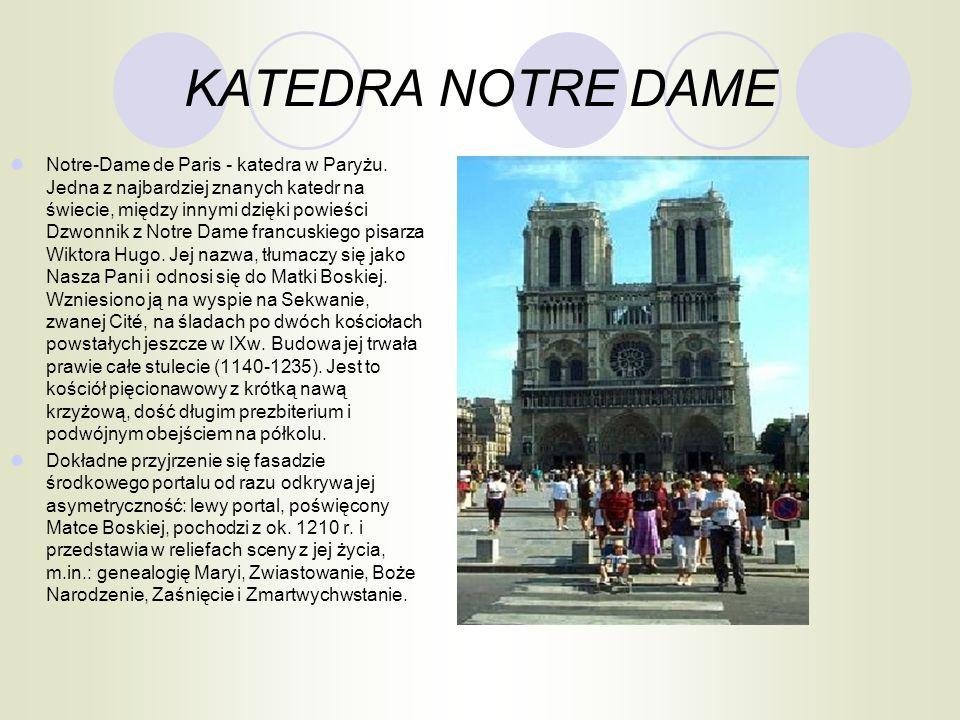 KATEDRA NOTRE DAME Notre-Dame de Paris - katedra w Paryżu. Jedna z najbardziej znanych katedr na świecie, między innymi dzięki powieści Dzwonnik z Not