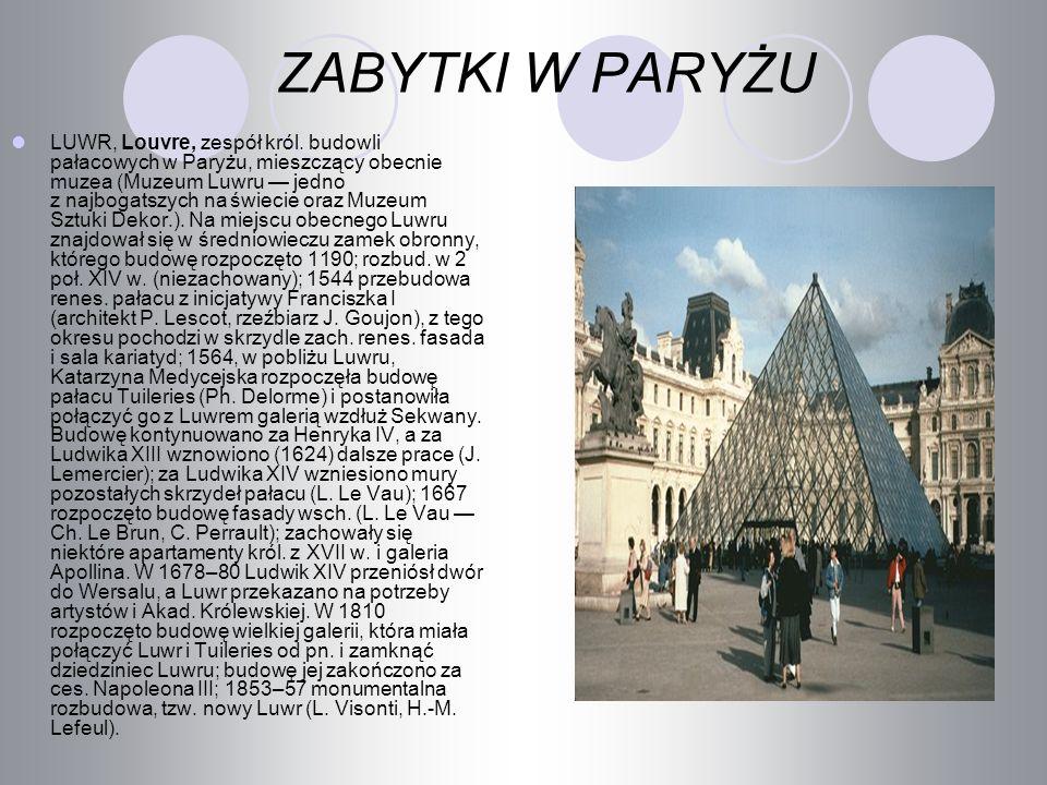 ZABYTKI W PARYŻU LUWR, Louvre, zespół król. budowli pałacowych w Paryżu, mieszczący obecnie muzea (Muzeum Luwru jedno z najbogatszych na świecie oraz