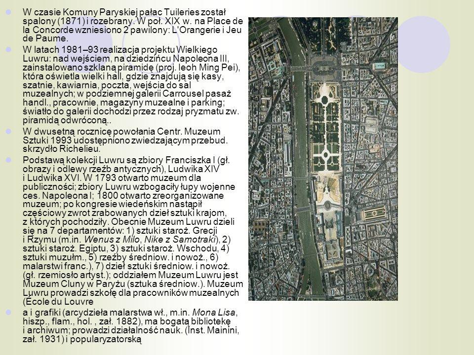 W czasie Komuny Paryskiej pałac Tuileries został spalony (1871) i rozebrany. W poł. XIX w. na Place de la Concorde wzniesiono 2 pawilony: L'Orangerie