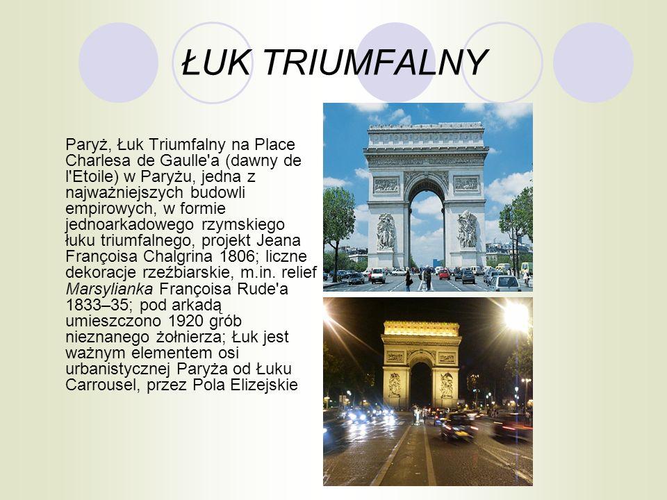 ŁUK TRIUMFALNY Paryż, Łuk Triumfalny na Place Charlesa de Gaulle'a (dawny de l'Etoile) w Paryżu, jedna z najważniejszych budowli empirowych, w formie