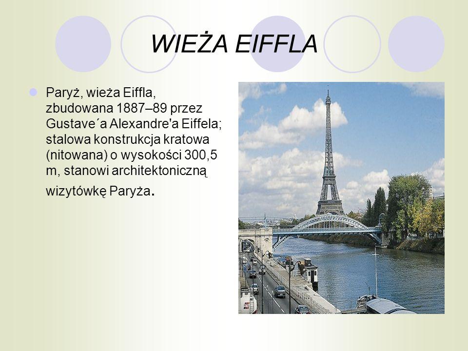 WIEŻA EIFFLA Paryż, wieża Eiffla, zbudowana 1887–89 przez Gustave´a Alexandre'a Eiffela; stalowa konstrukcja kratowa (nitowana) o wysokości 300,5 m, s