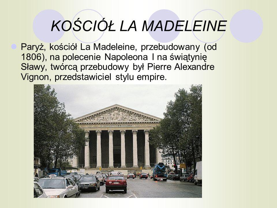 KOŚCIÓŁ LA MADELEINE Paryż, kościół La Madeleine, przebudowany (od 1806), na polecenie Napoleona I na świątynię Sławy, twórcą przebudowy był Pierre Al