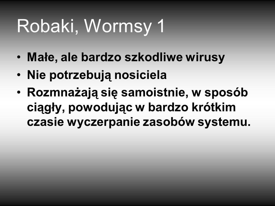 Robaki, Wormsy 1 Małe, ale bardzo szkodliwe wirusy Nie potrzebują nosiciela Rozmnażają się samoistnie, w sposób ciągły, powodując w bardzo krótkim czasie wyczerpanie zasobów systemu.