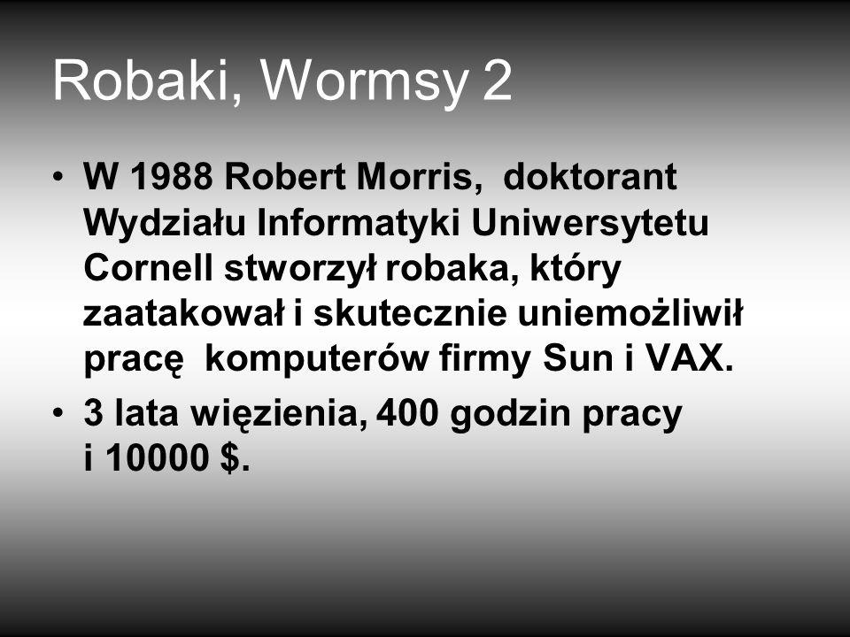 Robaki, Wormsy 2 W 1988 Robert Morris, doktorant Wydziału Informatyki Uniwersytetu Cornell stworzył robaka, który zaatakował i skutecznie uniemożliwił pracę komputerów firmy Sun i VAX.
