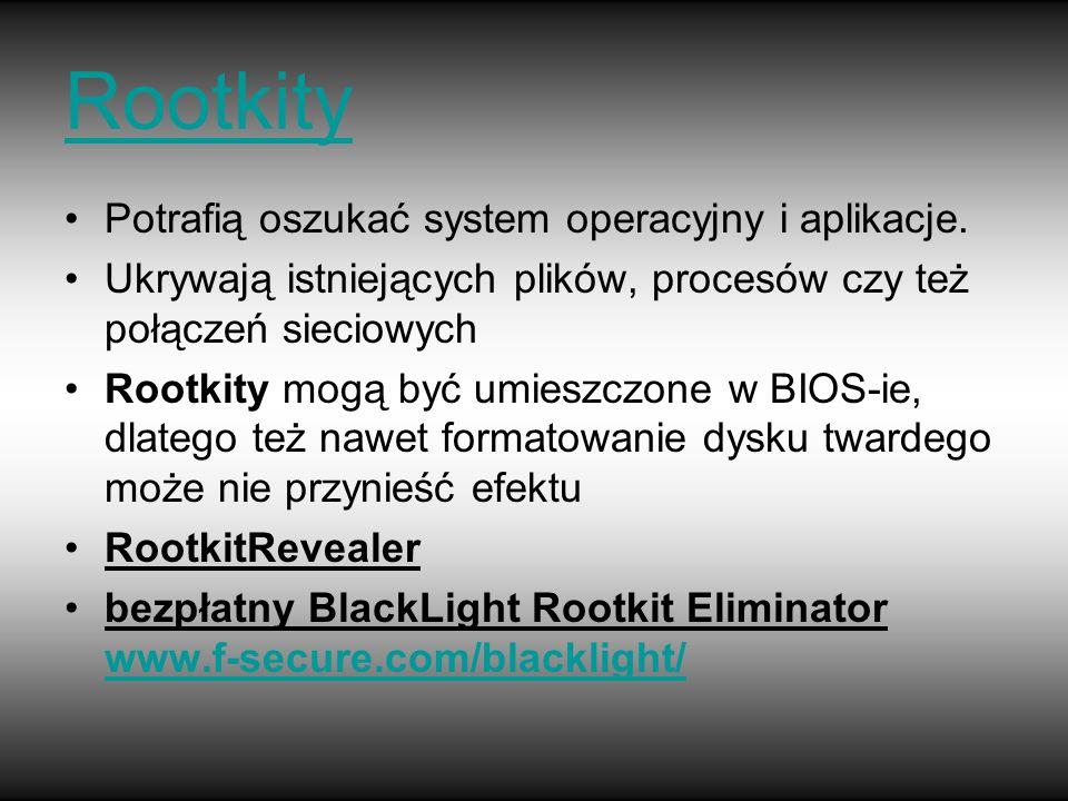 Rootkity Potrafią oszukać system operacyjny i aplikacje.