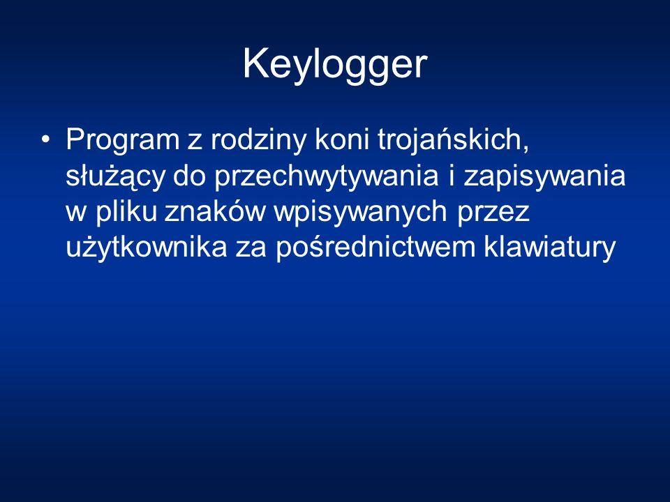 Keylogger Program z rodziny koni trojańskich, służący do przechwytywania i zapisywania w pliku znaków wpisywanych przez użytkownika za pośrednictwem klawiatury