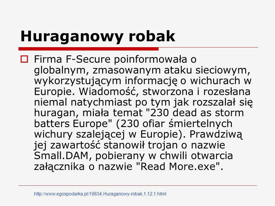 Huraganowy robak Firma F-Secure poinformowała o globalnym, zmasowanym ataku sieciowym, wykorzystującym informację o wichurach w Europie.
