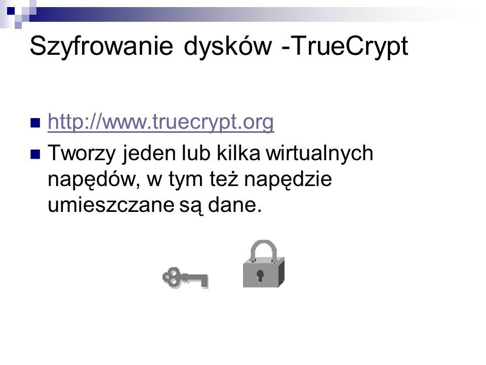 Szyfrowanie dysków -TrueCrypt http://www.truecrypt.org Tworzy jeden lub kilka wirtualnych napędów, w tym też napędzie umieszczane są dane.