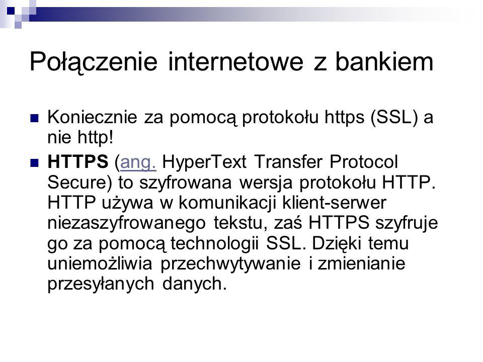 Połączenie internetowe z bankiem Koniecznie za pomocą protokołu https (SSL) a nie http.