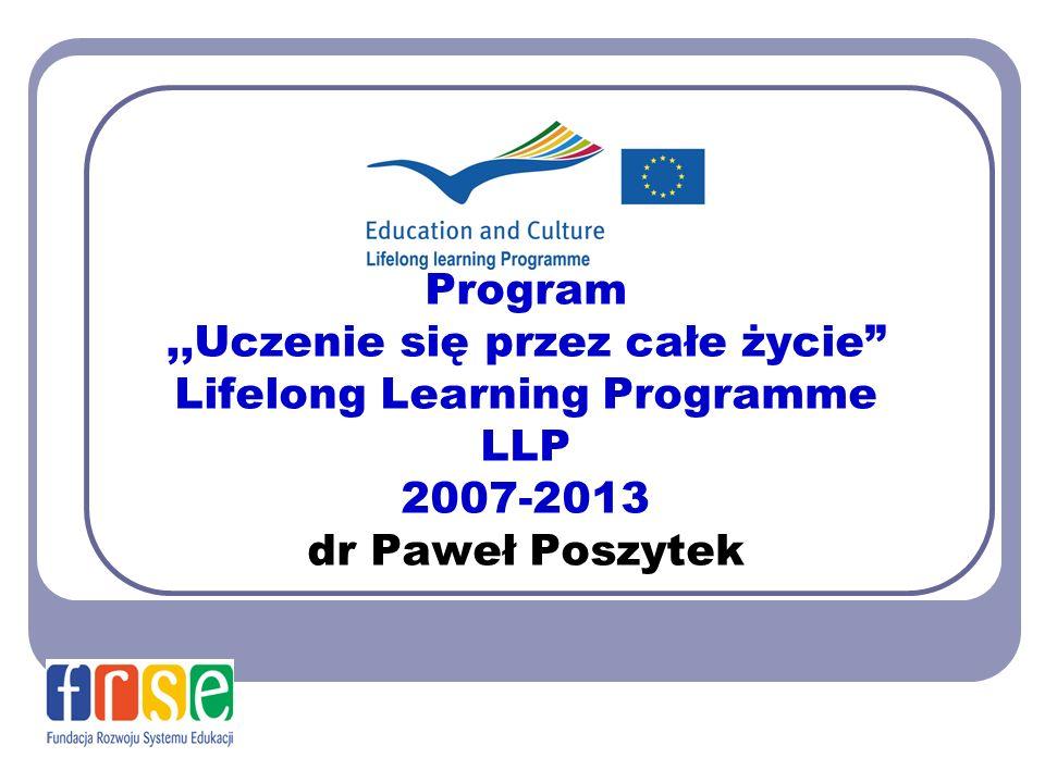 Program,,Uczenie się przez całe życie Lifelong Learning Programme LLP 2007-2013 dr Paweł Poszytek