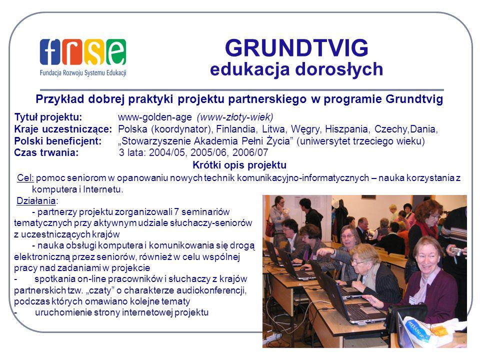 GRUNDTVIG edukacja dorosłych Przykład dobrej praktyki projektu partnerskiego w programie Grundtvig Tytuł projektu: www-golden-age (www-złoty-wiek) Kra